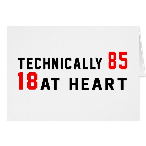 Technically 85, 18 at heart greeting cards