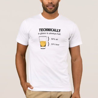 Technically a glass is always full t-shirt