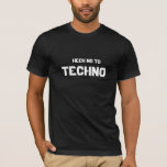 Techno, Heck No To T-Shirt