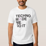 Techno Made me Do it T-shirt