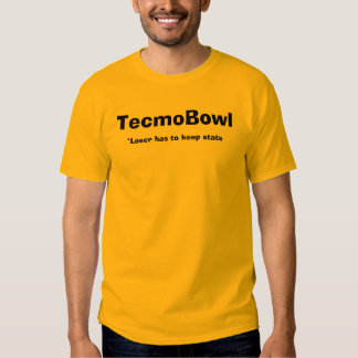 TecmoBowl, *Loser has to keep stats T Shirts