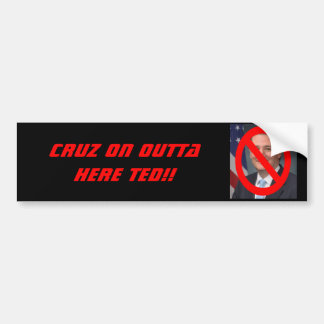 TED CRUZ - CRUZ ON OUTTA HERE!! BUMPER STICKER