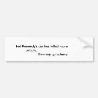 Ted Ke... Bumper Sticker