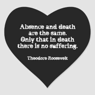 Teddy Roosevelt Quote - Absence And Death Heart Sticker