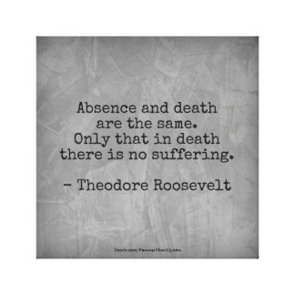 Teddy Roosevelt Quote - Absence & Death Canvas Print