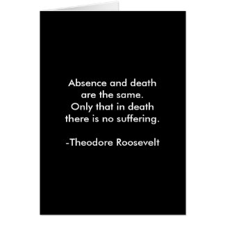 Teddy Roosevelt Quote - Absence & Death Card