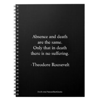 Teddy Roosevelt Quote - Absence & Death Notebook