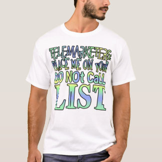 Telemarketers: Place me on your do not call list T-Shirt