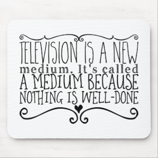 Television is a new medium. It's called a medium Mouse Pad