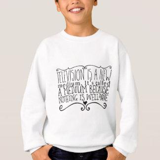 Television is a new medium. It's called a medium Sweatshirt