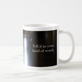 Tell it in Your Kind of Words Mug
