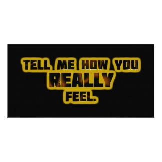 """Tell Me How You REALLY Feel."" Photo Greeting Card"
