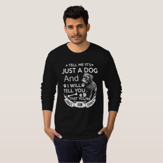 Tell Me It's Just A Dog T-Shirt
