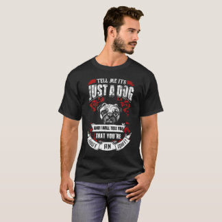 Tell Me Its Just A Dog T-Shirt