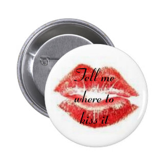 Tell me where to kiss it 6 cm round badge