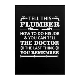 Tell Plumber Do Job Tell Doctor Last Remember Acrylic Print