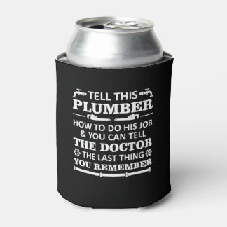 Tell Plumber Do Job Tell Doctor Last Remember Can Cooler