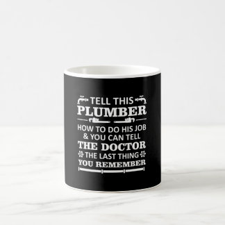 Tell Plumber Do Job Tell Doctor Last Remember Coffee Mug