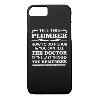 Tell Plumber Do Job Tell Doctor Last Remember iPhone 8/7 Case