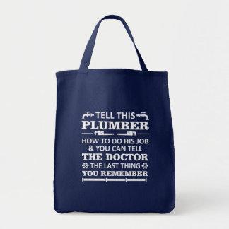 Tell Plumber Do Job Tell Doctor Last Remember Tote Bag