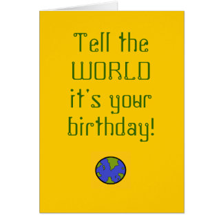 Tell the WORLD it's your birthday! Card