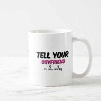 Tell Your Boyfriend To Stop Staring Mug