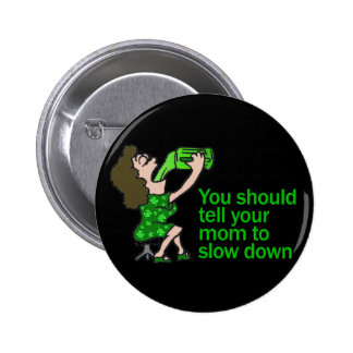 Tell Your Mom To Slow Down 6 Cm Round Badge
