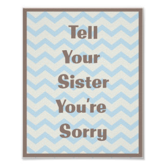 Tell Your Sister You're Sorry Chevron Art Print