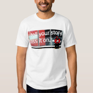 Tell Your Story To The World Tshirts