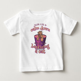 Telling A Girl To Calm Down Is Like Baptizing A Ca Baby T-Shirt