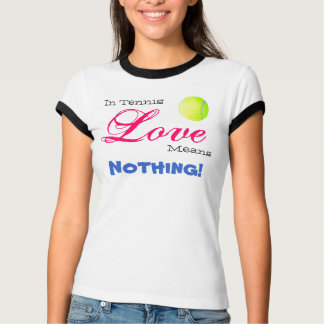 tennis-ball, In Tennis, Love, Means, Nothing! T-Shirt