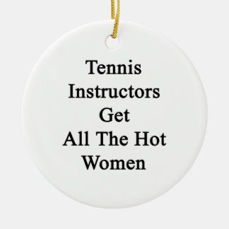 Tennis Instructors Get All The Hot Women Christmas Tree Ornament