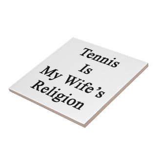 Tennis Is My Wife's Religion Tile