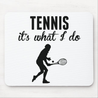 Tennis It's What I Do Mousepad