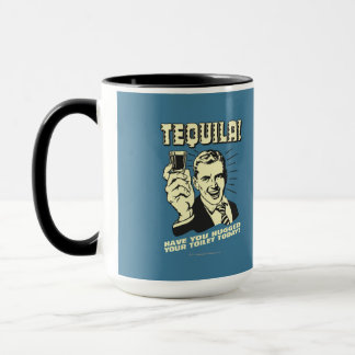 Tequila: Hugged Your Toilet Today Mug