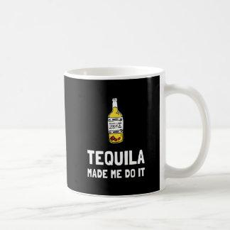 Tequila Made Me Do It Coffee Mug