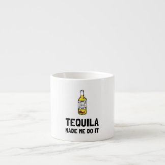 Tequila Made Me Do It Espresso Cup