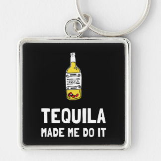 Tequila Made Me Do It Key Ring