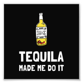 Tequila Made Me Do It Photo Print