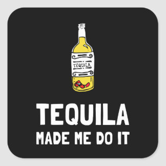 Tequila Made Me Do It Square Sticker