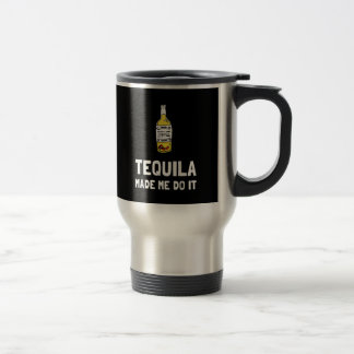 Tequila Made Me Do It Travel Mug