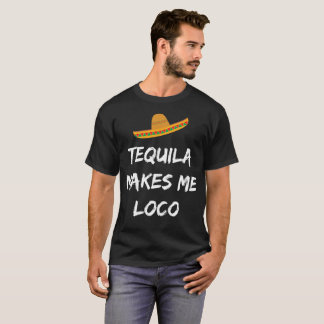 Tequila Makes Me Loco Sombrero Fiesta T-Shirt