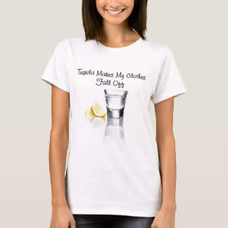 Tequila Makes Your Clothes Fall Off T-Shirt