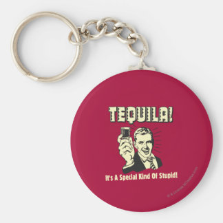 Tequila: Special Kind of Stupid Key Ring