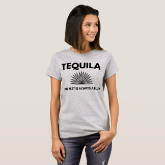 Tequila the rest is always a blur T-Shirt