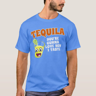 TEQUILA YOU'RE GOING TO LOVE HOW I TASTE T-Shirt