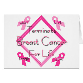 Terminate Breast Cancer For Life Greeting Card