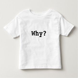 Terrible Toddler T's : Why? Toddler T-Shirt
