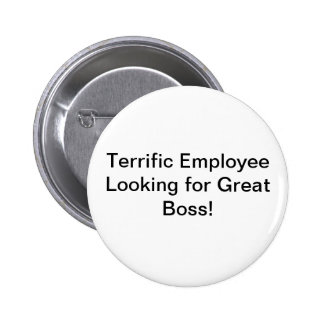 Terrific Employee Looking for Great Boss! 6 Cm Round Badge