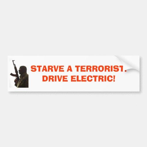 terrorist, STARVE A TERRORIST!DRIVE ELECTRIC! Bumper Stickers